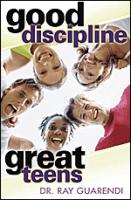 Good Discipline, Great Teens, by Dr. Ray Guarendi