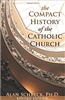 The Compact  History of the Catholic Church by Alan Schreck -  Revised Edition