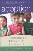 Adoption: Choosing It, Living  It, Loving It, by Dr. Ray Guarendi