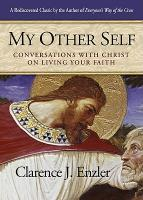 My Other Self - Conversations with Christ on Living Your Faith, By Clarence Enzler