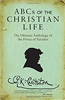 ABCs of the Christian Life: The Ultimate Anthology of the Prince of Paradox by G.K. Chesterton