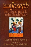 Saint Joseph: His Life and His Role in the Church Today by Louise Bourassa Perrotta