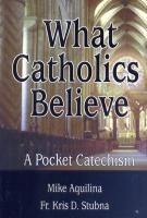 What Catholics Believe: A Pocket Catechism by Mike Aquilina