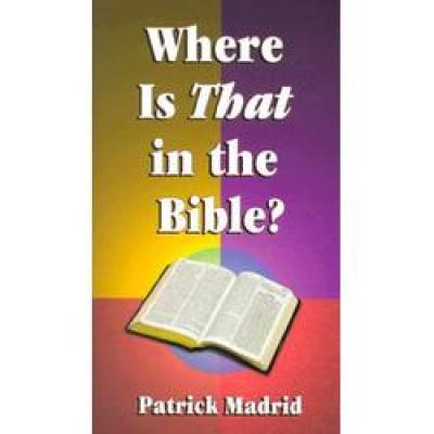 Where is That in the Bible? by Patrick Madrid, softcover 175 pages