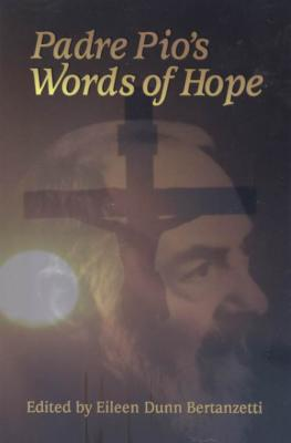 Padre Pio's Words of Hope by Eileen Dunn Bertanzetti