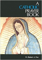 A Catholic Prayer Book Fr. Robert Fox