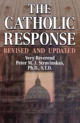 The Catholic Response, Revised and Updated by Peter M. J. Stravinskas