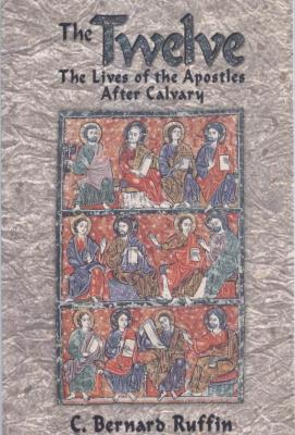 The Twelve: The Lives of the Apostles After Calvary, by C. Bernard Ruffin