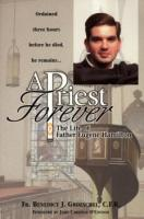 A Priest Forever by Father Benedict J. Groeschel - Book on Holy Orders, 200 pp.