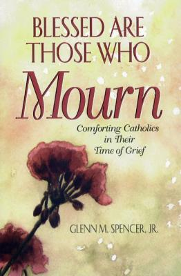 Blessed Are Those Who Mourn by Glenn M. Spencer, Jr.