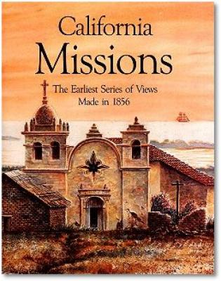California Missions - The Earliest Series of Views Made in 1856