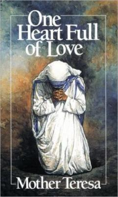 One Heart Full of Love Mother Teresa by Jose Luis Gonzalez-Balado