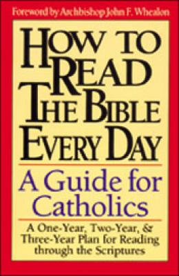 How To Read The Bible Everyday: A Guide for Catholics Foreword by Archbishop John F. Whealon