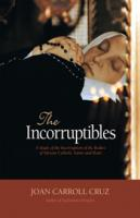 The Incorruptibles A Study of Incorruption in the Bodies of Various Saints and Beati By: Joan Carroll Cruz