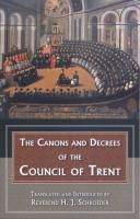 The Canons and Decrees of the Council of Trent, By Reverend H. J. Schroeder