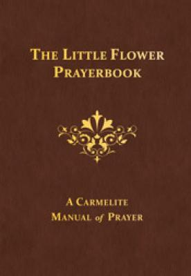 The Little Flower Prayerbook,  A Carmelite Manual of Prayer by The Rev. Columba Downey