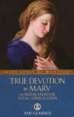 True Devotion to Mary By, Saint Louis de Montfort