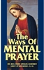 The Ways Of Mental Prayer by Rt. Rev. Dom Vitalis Lehodey