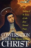 Conversation with Christ: The Teaching of St. Teresa of Avila