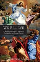 We Believe: A Simple Commentary on The Catechism of Christian Doctrine by Monsignor Gilbey