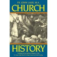 Church History: A Complete History of the Catholic Church to the Present Day by Fr. John Laux