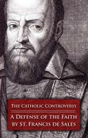 The Catholic Controversy--A Defense of the Faith by St. Francis De Sales