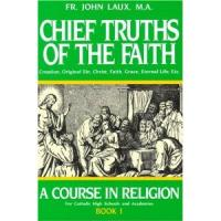 Chief Truths Of The Faith, By Fr. John Laux