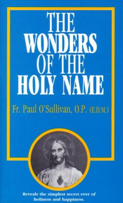 The Wonders of the Holy Name by Fr. Paul O' Sullivan