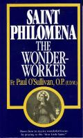 St. Philomena: The Wonder Worker by Fr. Paul O'Sullivan - Catholic Saint Book, 165 pp.