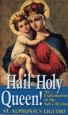 Hail Holy Queen by St. Alphonsus Liguori