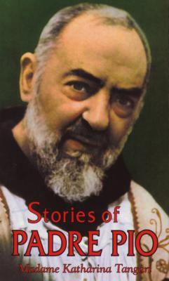 Stories of Padre Pio by Madame Katharina Tangari