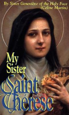My Sister St. Therese by Sister Genevieve of the Holy Face - Catholic Saint Book, 249 pp.
