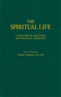 The Spirtual Life-- A Treatise on Ascetical and Mystical Theology by Adolphe Tanquerey, S.S., D.D.