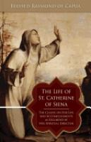 The Life of St. Catherine of Siena by Blessed Raymond of Capua