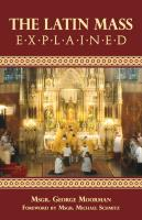 The Latin Mass Explained by Msgr. George Moorman