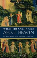 What The Saints Said About Heaven 101 Holy Insights on Everlasting Life By: Ronda Chervin, Richard Ballard, Ruth Ballard