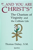 """...And You Are Christ's"" : The Charism of Virginity and the Celibate Life by Tomas Dubay"