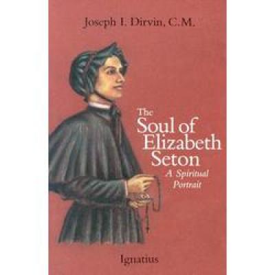The Soul of Elizabeth Seton A Spiritual Portrait by Joseph I. Dirvin, paperback 232 pages