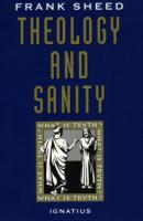 Theology and Sanity by Frank Sheed - Catholic Apologetics Book, Softcover, 468 pp.