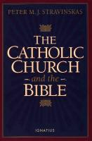 The Catholic Church and the Bible by Peter Stravinskas - Paperback Book, 135 pp.