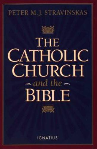 The Catholic Church and the Bible by Peter Stravinskas - Paperback Book,  135 pp