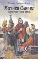 Mother Cabrini: Missionary To The World, by Frances Parkinson Keyes