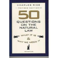 50 Questions on the Natural Law by Charles Rice