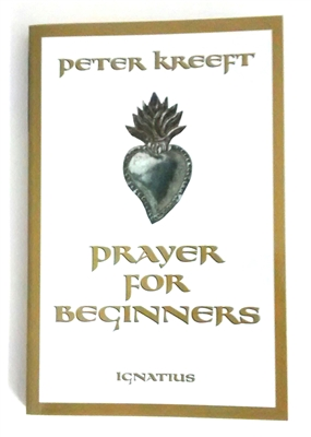Prayer For Beginners by Peter Kreeft