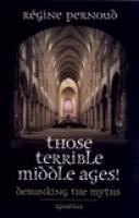 Those Terrible Middle Ages by Regine Pernoud