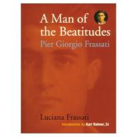 A Man of the Beatitudes, Pier Giorgio Frassati