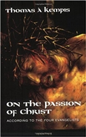 On the Passion of Christ: According to the Four Evangelists: Prayers and Meditations by Thomas A Kempis