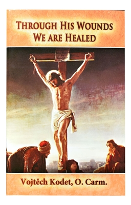 Through His Wounds We Are Healed by Vojtech Kodet O. Carm 116/04