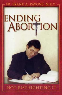 Ending Abortion, Not Just Fighting it, by Fr. Frank A. Pavone, MEV