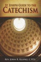 ST. JOSEPH GUIDE TO THE CATECHISM BY: REV. JOHN R. KLOPKE C.PP.S